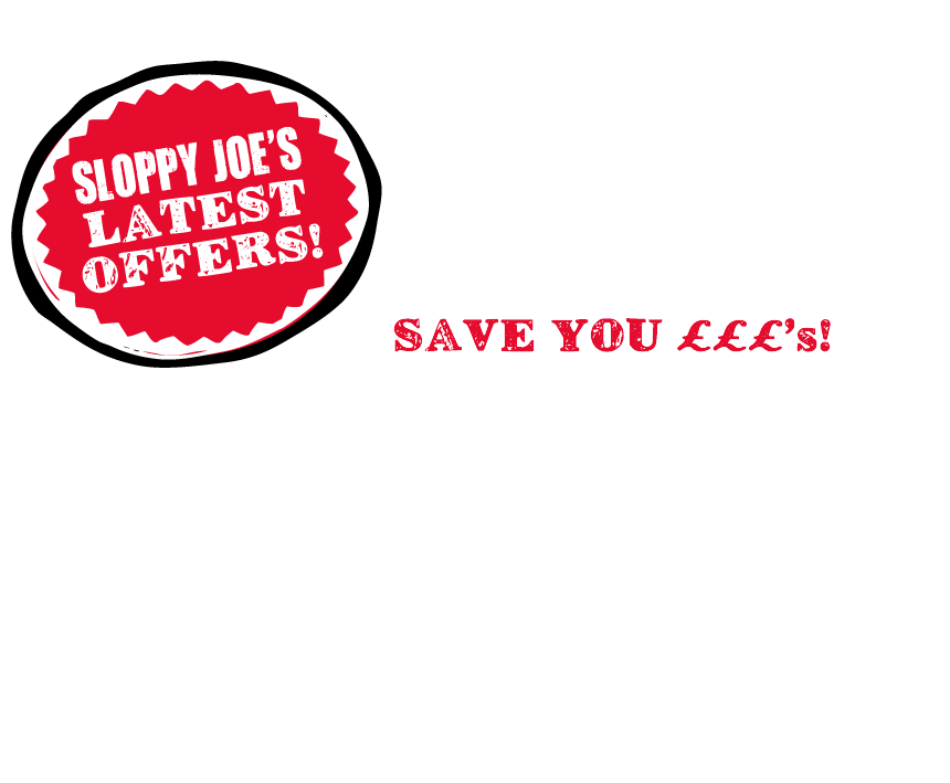 Don't miss out on our fantastic Sloppy Joe's offers!